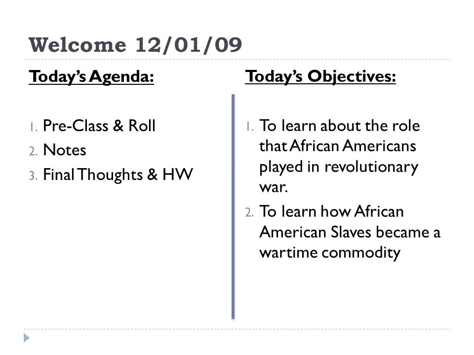 Welcome 12/01/09 Todays Agenda: 1. Pre-Class & Roll 2.