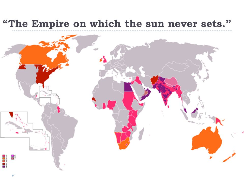 The Empire on which the sun never sets.