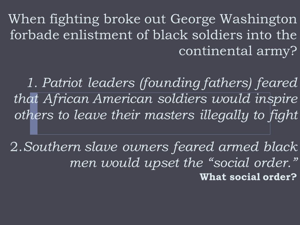 When fighting broke out George Washington forbade enlistment of black soldiers into the continental army.