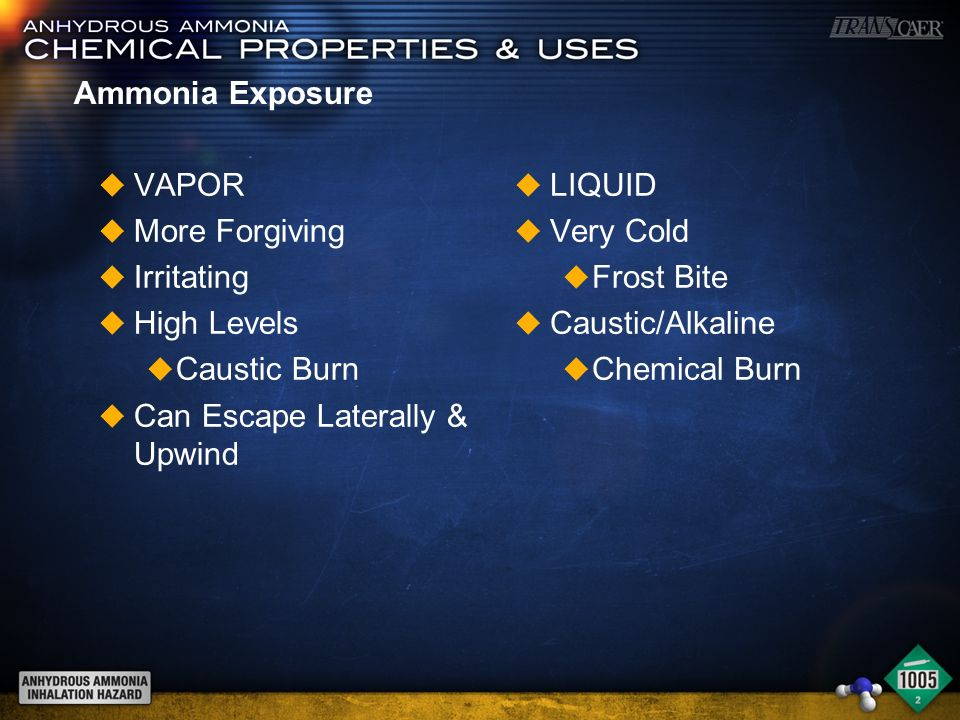 Ammonia Exposure u VAPOR u More Forgiving u Irritating u High Levels u Caustic Burn u Can Escape Laterally & Upwind u LIQUID u Very Cold u Frost Bite u Caustic/Alkaline u Chemical Burn