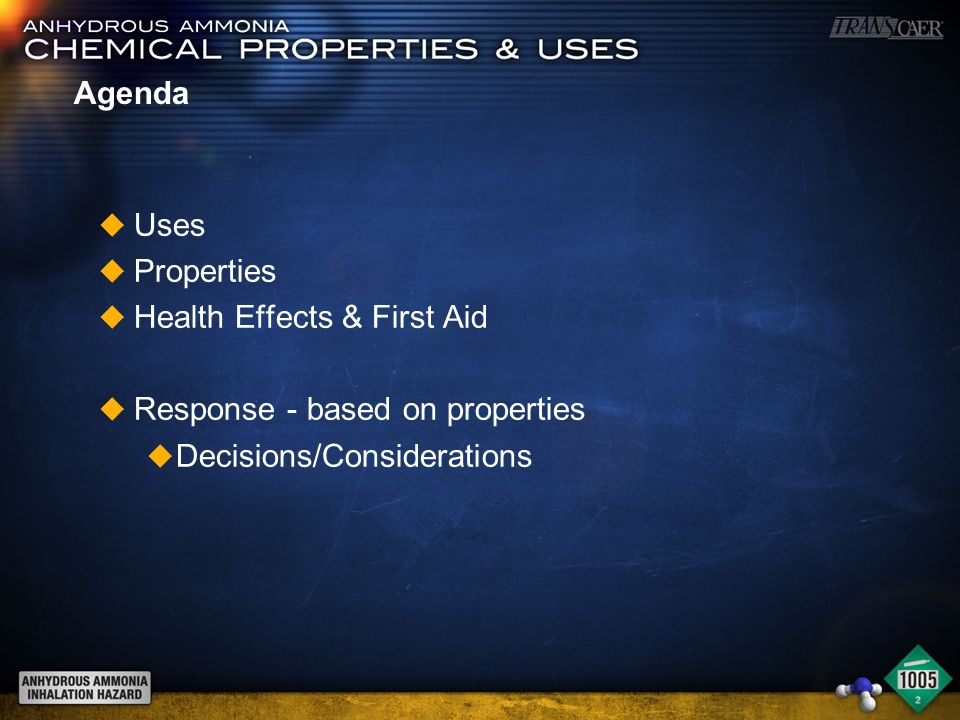 Agenda u Uses u Properties u Health Effects & First Aid u Response - based on properties u Decisions/Considerations