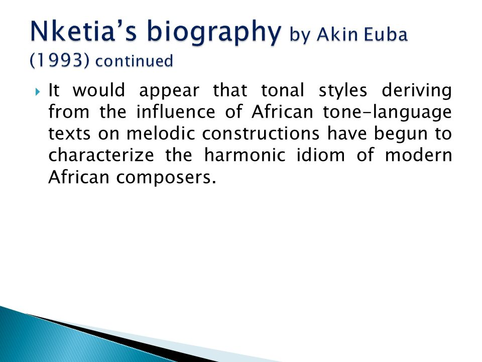 It would appear that tonal styles deriving from the influence of African tonelanguage texts on melodic constructions have begun to characterize the harmonic idiom of modern African composers.