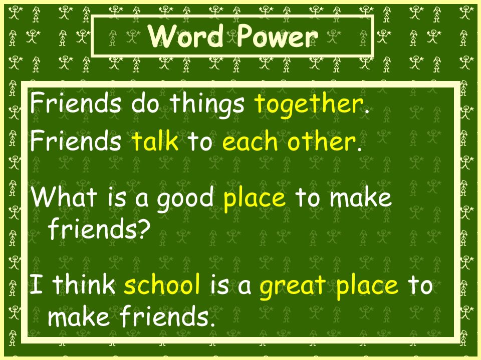 Word Power Friends do things together. Friends talk to each other.