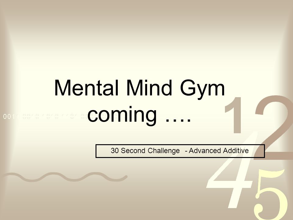 Mental Mind Gym coming …. 30 Second Challenge - Advanced Additive