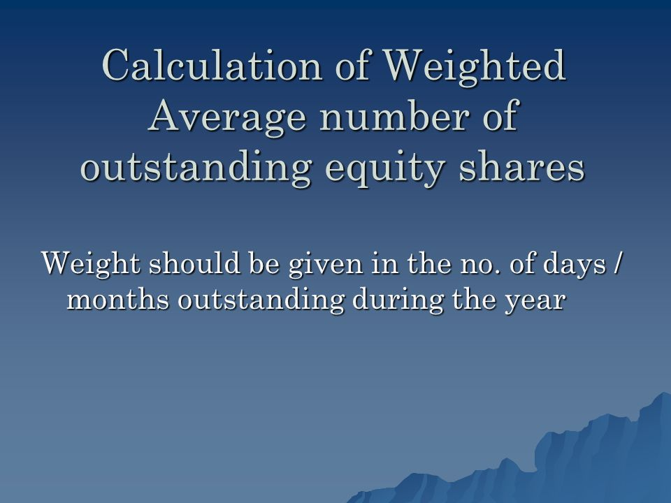 Calculation of Weighted Average number of outstanding equity shares Weight should be given in the no.