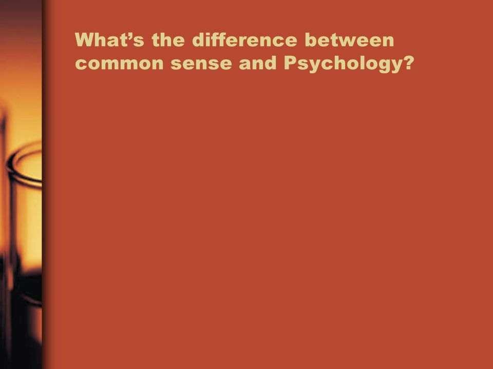 Whats the difference between common sense and Psychology