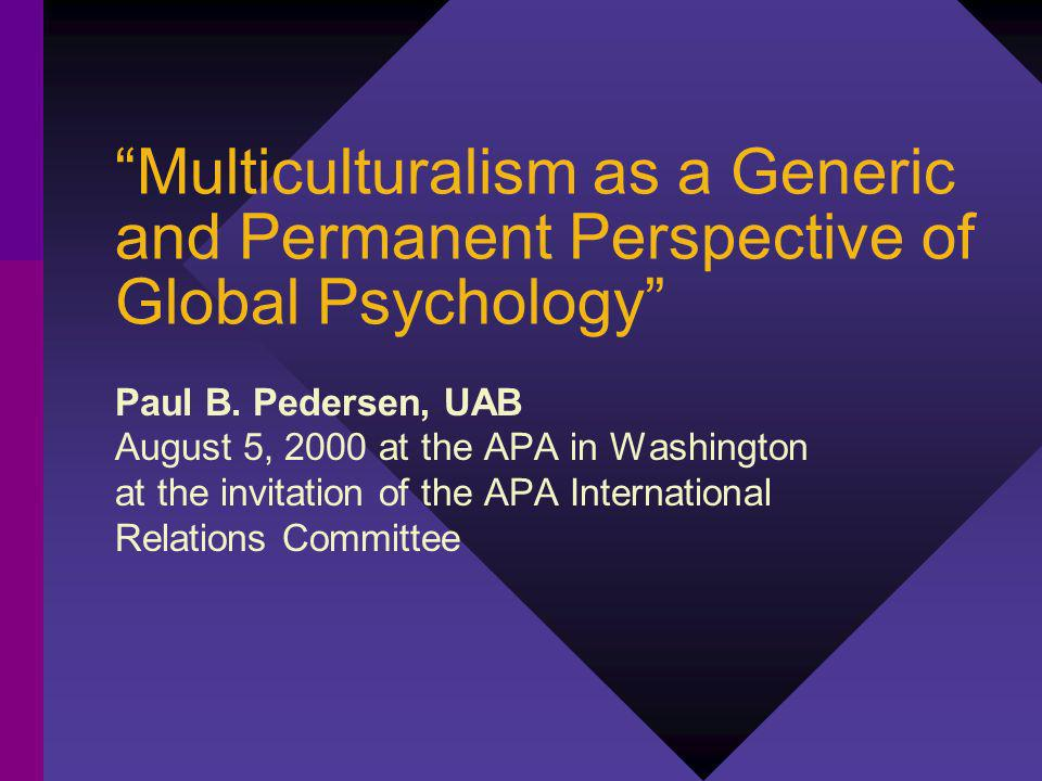 Multiculturalism as a Generic and Permanent Perspective of Global Psychology Paul B.