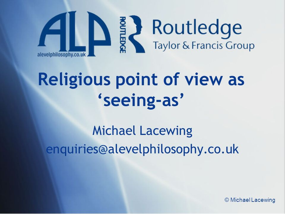 © Michael Lacewing Religious point of view as seeing-as Michael Lacewing enquiries@alevelphilosophy.co.uk