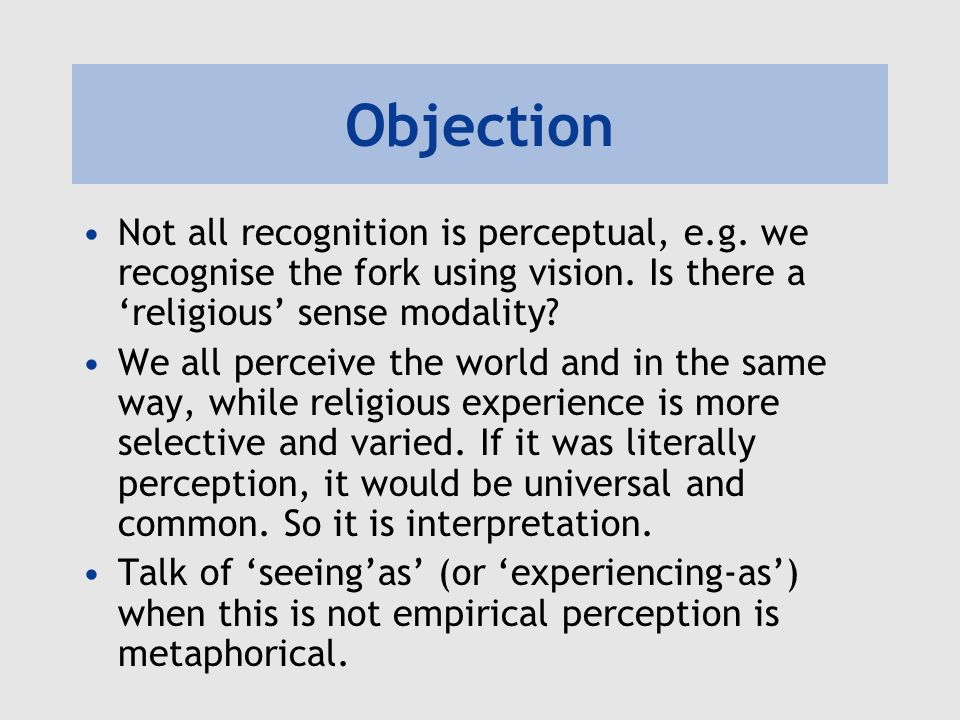 Objection Not all recognition is perceptual, e.g. we recognise the fork using vision.