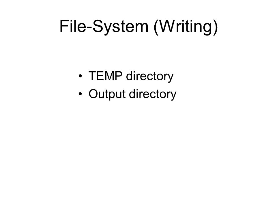 File-System (Writing) TEMP directory Output directory