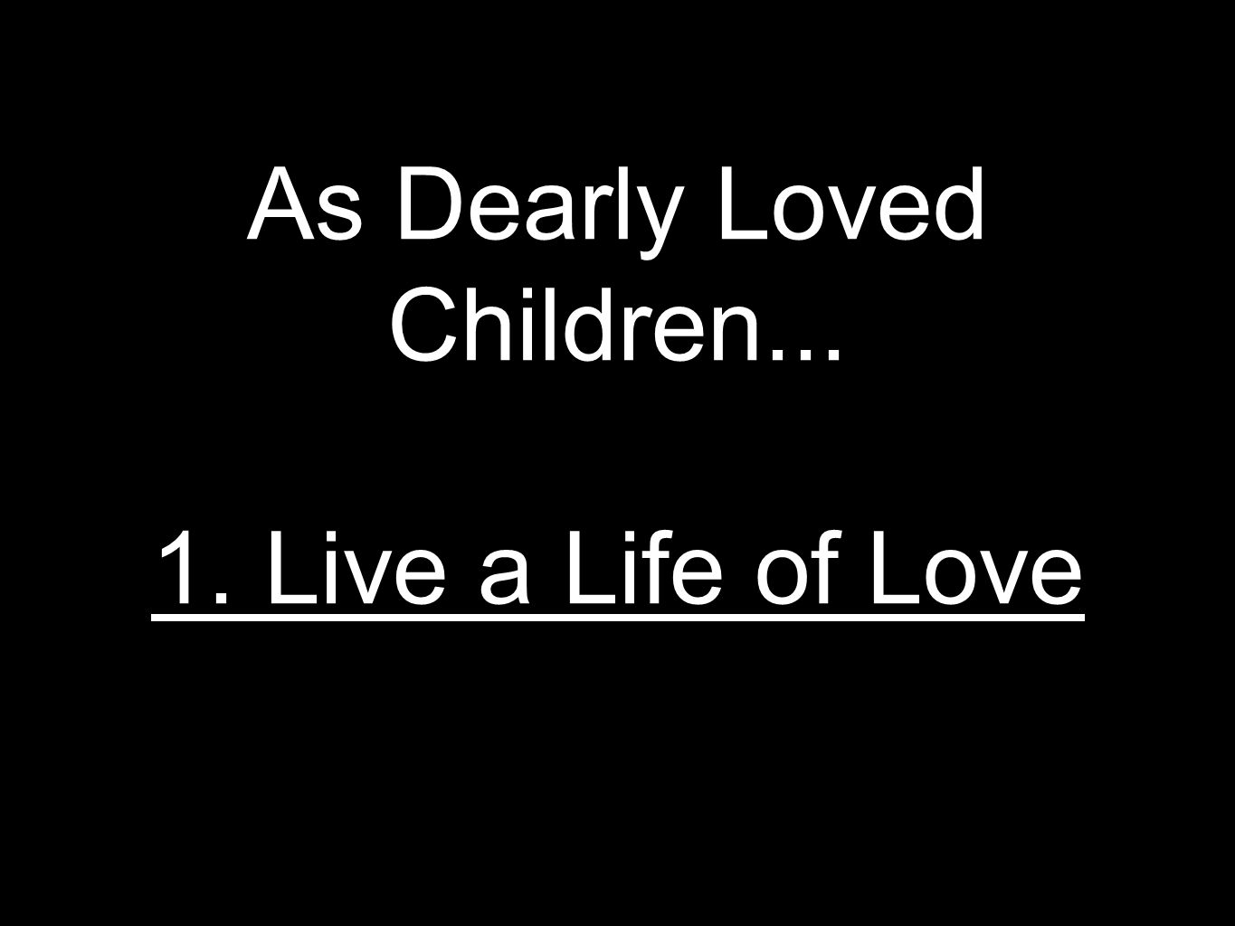 As Dearly Loved Children Live a Life of Love