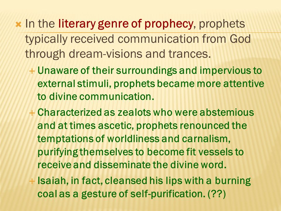 The literary genre of prophecy, including the oral traditions and written narratives of Graeco-Roman and biblical antiquity, characterizes the prophets as spokespersons with two major functions: (1) to admonish the people against wrongdoing, usually violations of their covenant with the deity, and to foretell punishment if wayward conduct persisted; (2) to proclaim the expectations of the Lord, which the people are urged to heed.