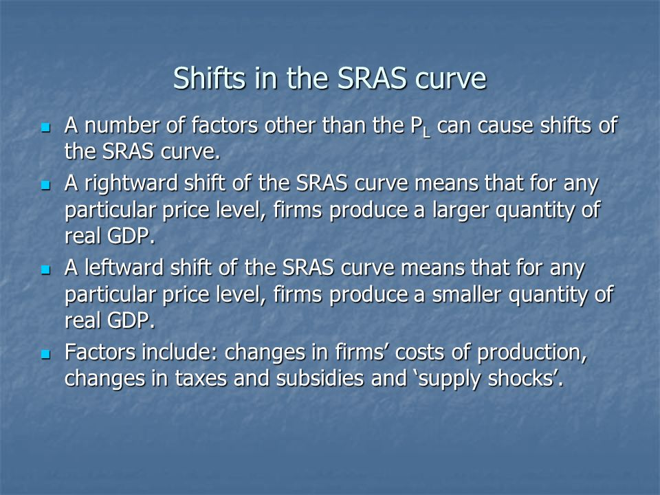 Shifts in the SRAS curve A number of factors other than the P L can cause shifts of the SRAS curve.