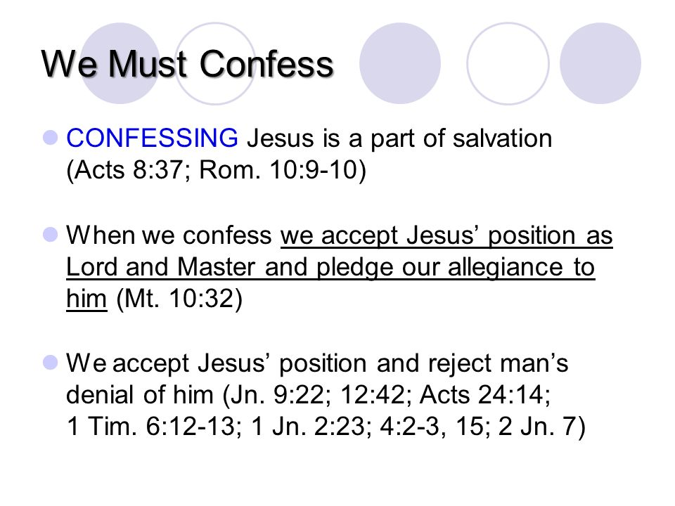 We Must Confess CONFESSING Jesus is a part of salvation (Acts 8:37; Rom.