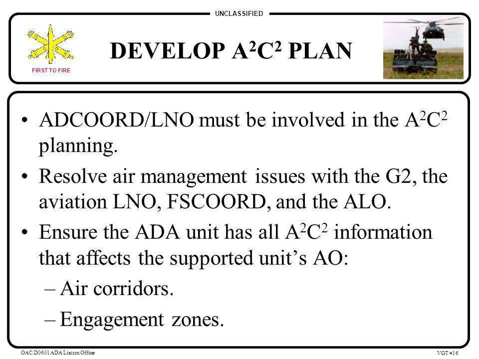 UNCLASSIFIED FIRST TO FIRE OAC.D0601 ADA Liaison Officer VGT #15 EARLY WARNING PLAN Ensure the sensor management plan includes the following: –Force protection to aid in the survivability of the sensors.