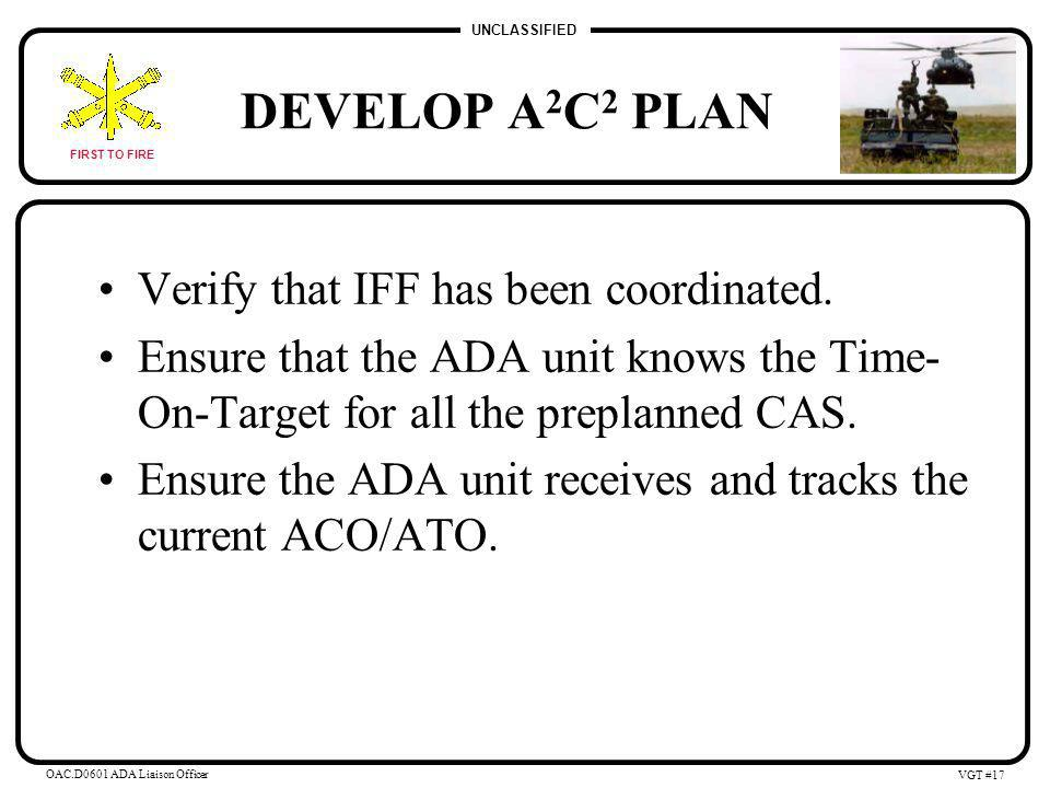 UNCLASSIFIED FIRST TO FIRE OAC.D0601 ADA Liaison Officer VGT #16 DEVELOP A 2 C 2 PLAN ADCOORD/LNO must be involved in the A 2 C 2 planning.