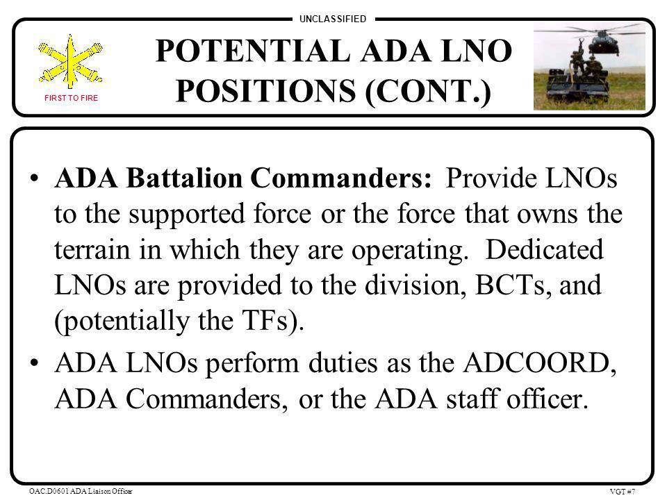 UNCLASSIFIED FIRST TO FIRE OAC.D0601 ADA Liaison Officer VGT #6 POTENTIAL ADA LNO POSITIONS EAC: Senior ADA organization in theater provides LNOs to the LCC, BCE, AADC, and potentially the AOC.