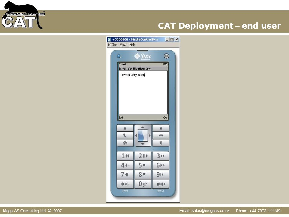 Phone: +44 7972 111149 Email: sales@megaas.co.nz Mega AS Consulting Ltd © 2007 CAT Deployment – end user