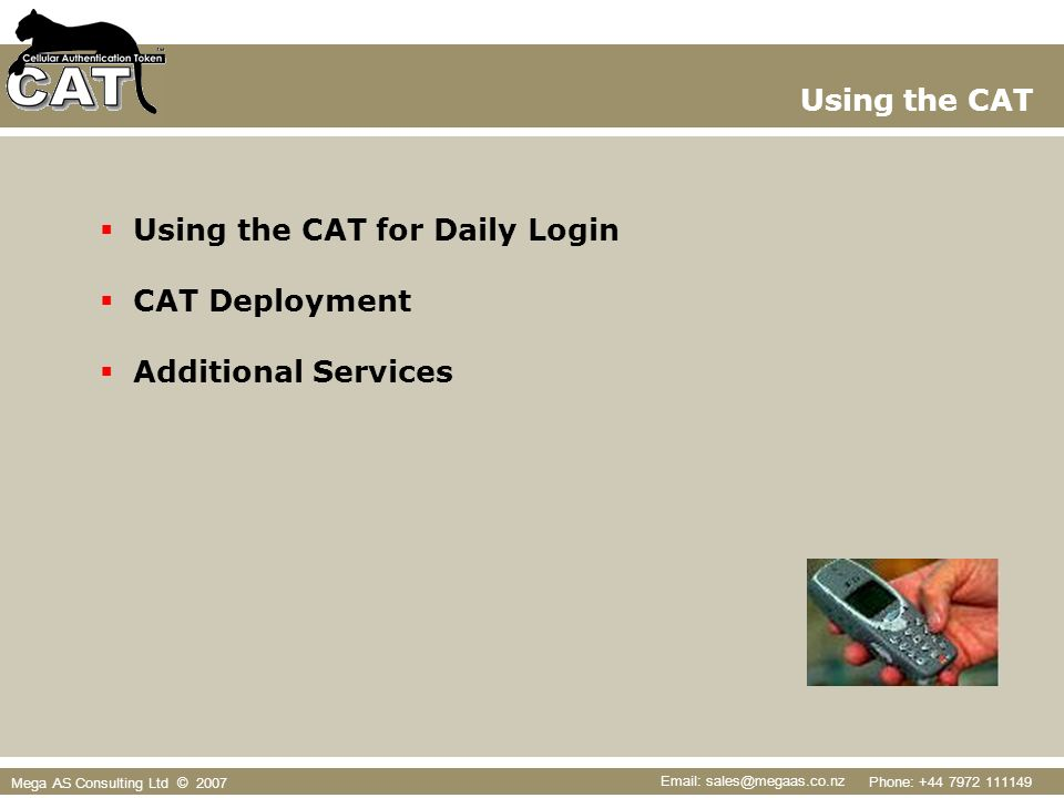 Phone: +44 7972 111149 Email: sales@megaas.co.nz Mega AS Consulting Ltd © 2007 Using the CAT for Daily Login CAT Deployment Additional Services Using the CAT