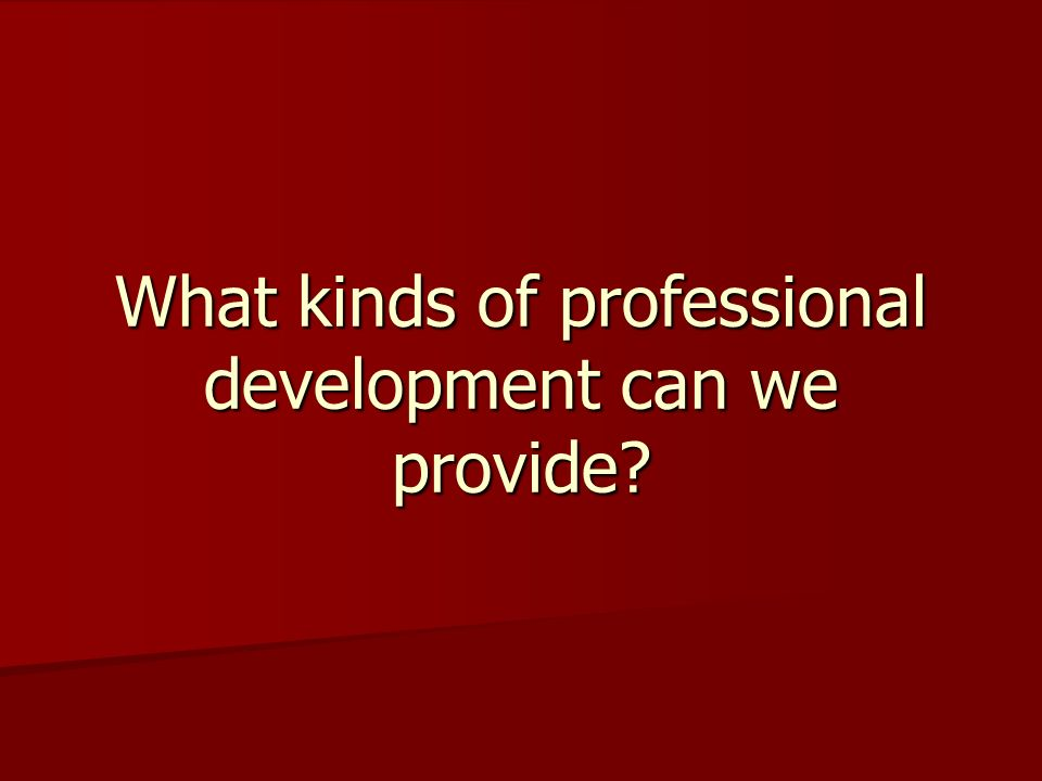 What kinds of professional development can we provide