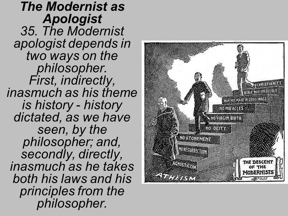 The Modernist as Apologist 35. The Modernist apologist depends in two ways on the philosopher.