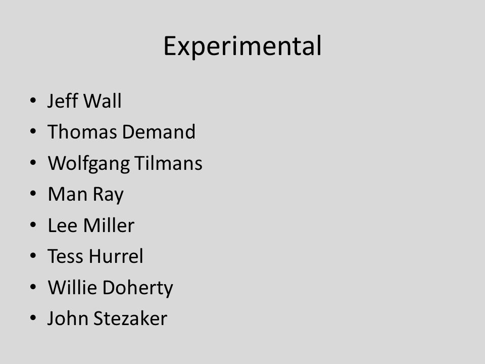Experimental Jeff Wall Thomas Demand Wolfgang Tilmans Man Ray Lee Miller Tess Hurrel Willie Doherty John Stezaker