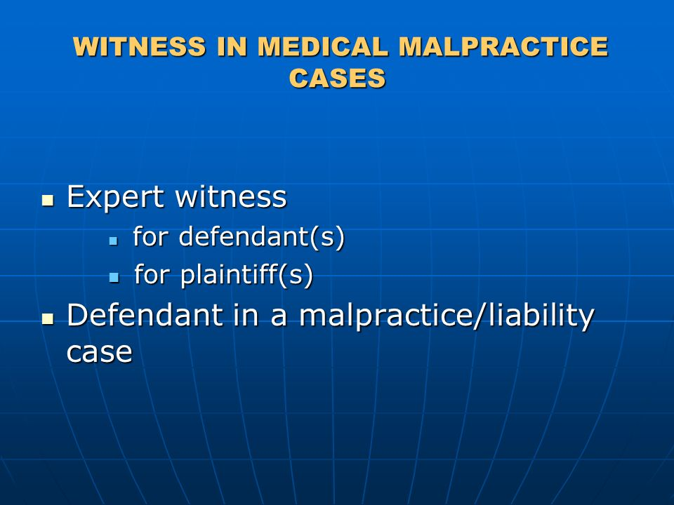 WITNESS IN MEDICAL MALPRACTICE CASES WITNESS IN MEDICAL MALPRACTICE CASES Expert witness Expert witness for defendant(s) for defendant(s) for plaintiff(s) for plaintiff(s) Defendant in a malpractice/liability case Defendant in a malpractice/liability case