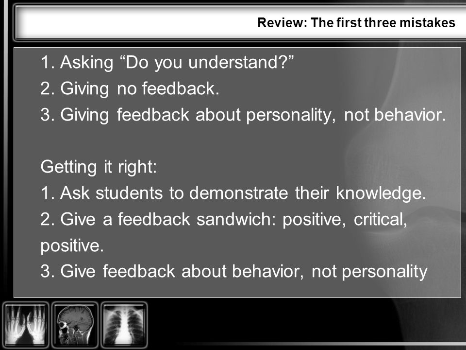 Review: The first three mistakes 1. Asking Do you understand.