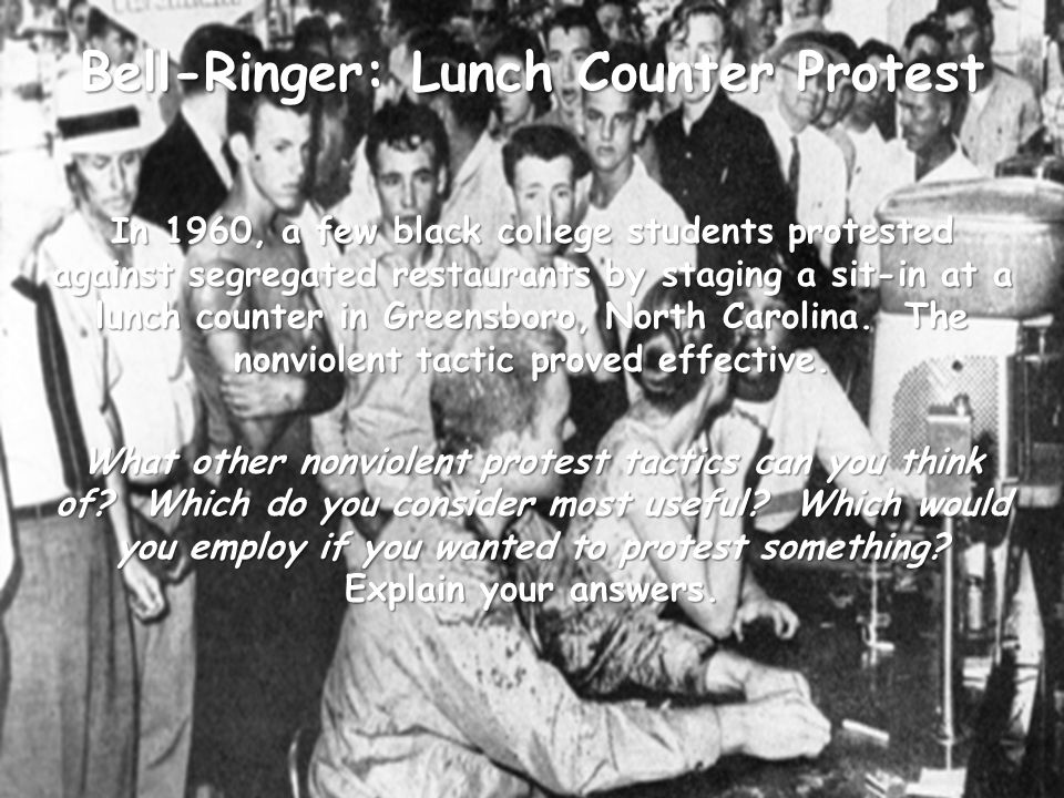 Bell-Ringer: Lunch Counter Protest In 1960, a few black college students protested against segregated restaurants by staging a sit-in at a lunch counter in Greensboro, North Carolina.