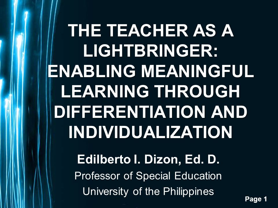 Page 1 THE TEACHER AS A LIGHTBRINGER: ENABLING MEANINGFUL LEARNING THROUGH DIFFERENTIATION AND INDIVIDUALIZATION Edilberto I.