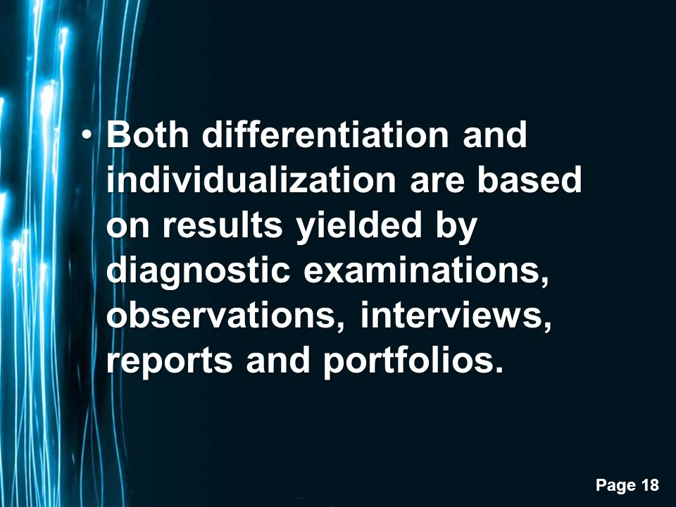 Page 18 Both differentiation and individualization are based on results yielded by diagnostic examinations, observations, interviews, reports and portfolios.Both differentiation and individualization are based on results yielded by diagnostic examinations, observations, interviews, reports and portfolios.