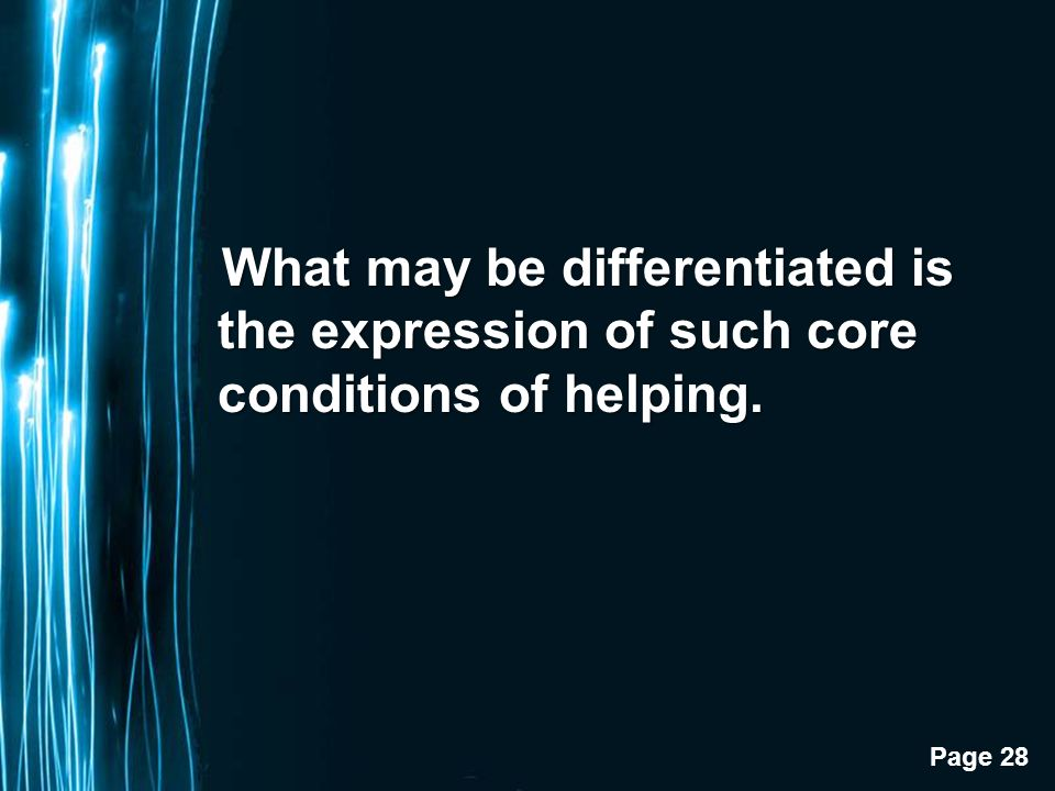 Page 28 What may be differentiated is the expression of such core conditions of helping.