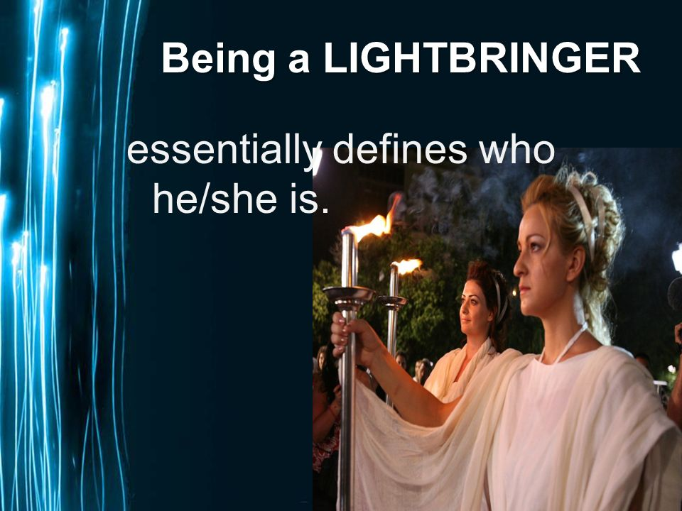 Page 3 Being a LIGHTBRINGER essentially defines who he/she is.