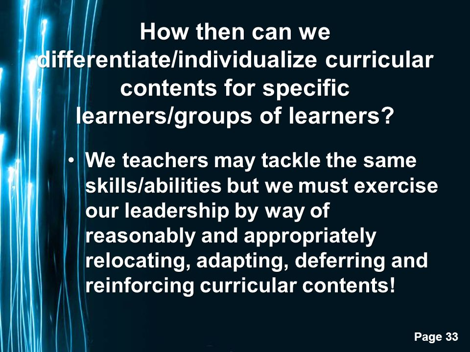 Page 33 How then can we differentiate/individualize curricular contents for specific learners/groups of learners.