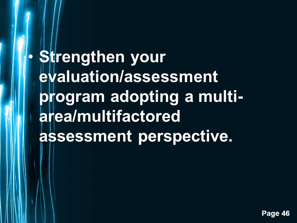 Page 46 Strengthen your evaluation/assessment program adopting a multi- area/multifactored assessment perspective.Strengthen your evaluation/assessment program adopting a multi- area/multifactored assessment perspective.