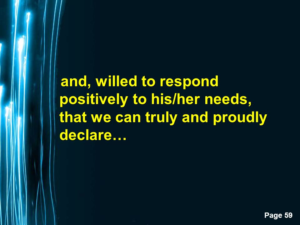 Page 59 and, willed to respond positively to his/her needs, that we can truly and proudly declare… and, willed to respond positively to his/her needs, that we can truly and proudly declare…