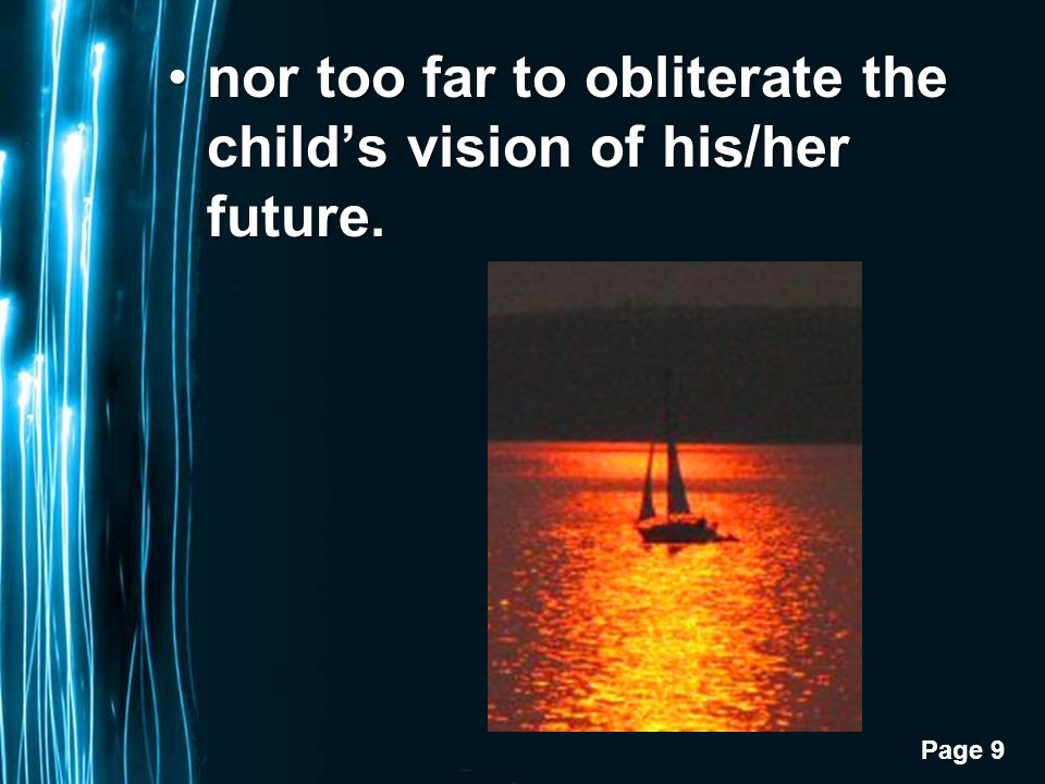 Page 9 nor too far to obliterate the childs vision of his/her future.nor too far to obliterate the childs vision of his/her future.