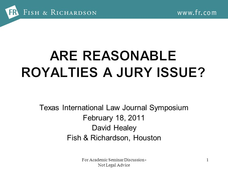 1 Texas International Law Journal Symposium February 18, 2011 David Healey Fish & Richardson, Houston For Academic Seminar Discussion - Not Legal Advice