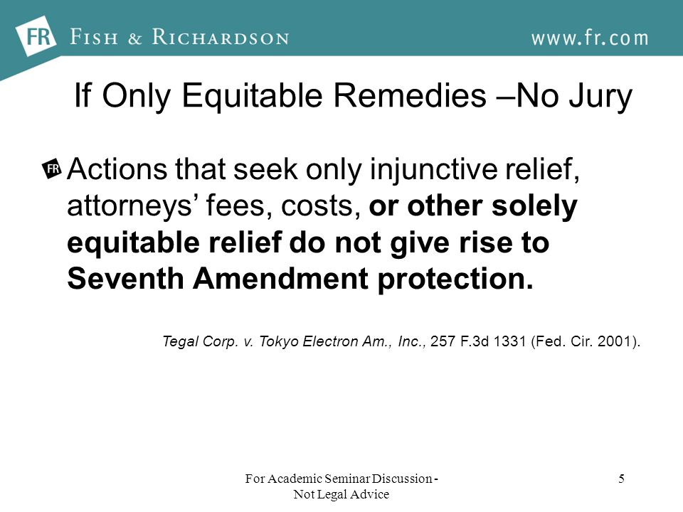 If Only Equitable Remedies –No Jury Actions that seek only injunctive relief, attorneys fees, costs, or other solely equitable relief do not give rise to Seventh Amendment protection.