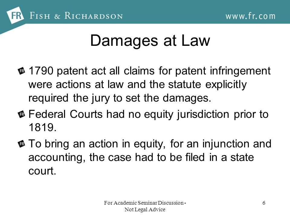 Damages at Law 1790 patent act all claims for patent infringement were actions at law and the statute explicitly required the jury to set the damages.