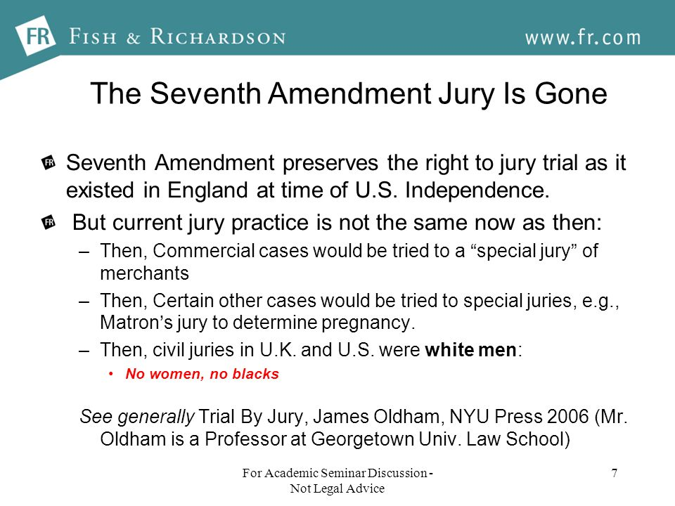 The Seventh Amendment Jury Is Gone Seventh Amendment preserves the right to jury trial as it existed in England at time of U.S.
