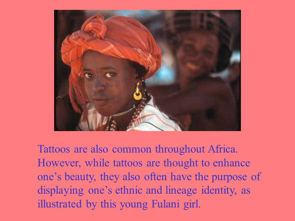 Tattoos are also common throughout Africa.