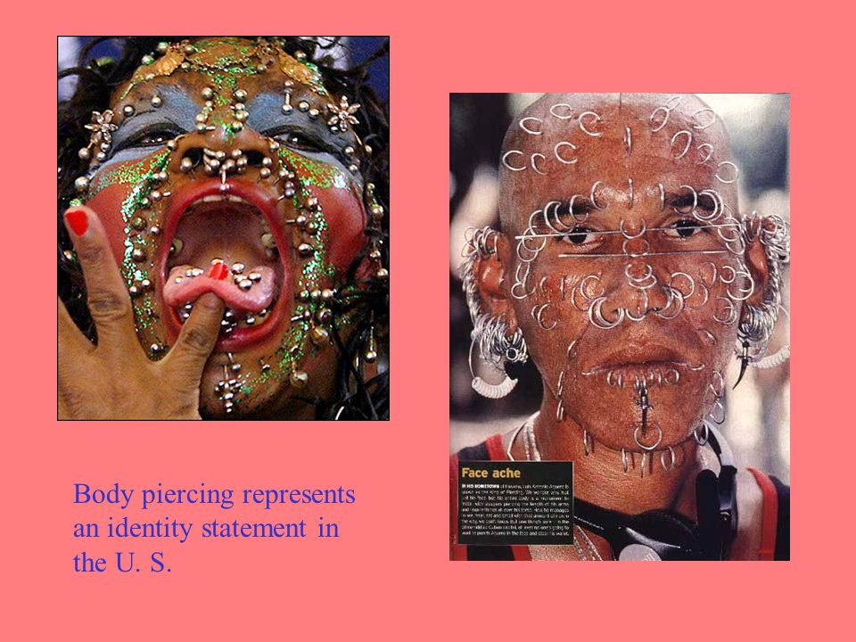 Body piercing represents an identity statement in the U. S.