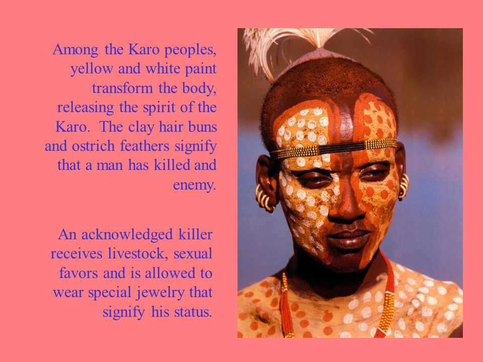 Among the Karo peoples, yellow and white paint transform the body, releasing the spirit of the Karo.