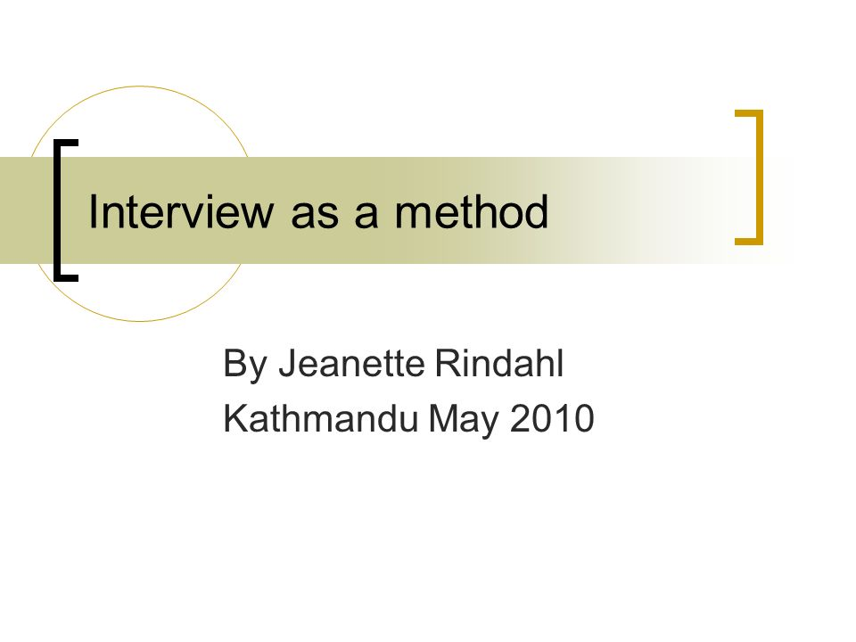 Interview as a method By Jeanette Rindahl Kathmandu May 2010
