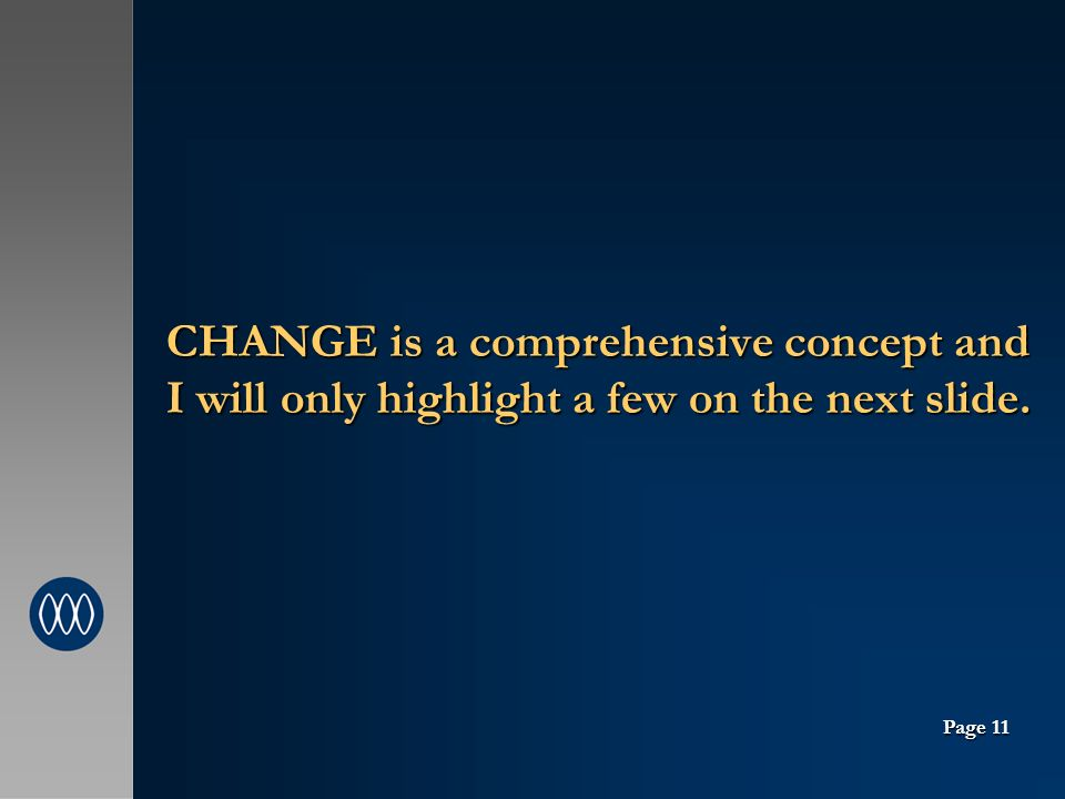 CHANGE is a comprehensive concept and I will only highlight a few on the next slide. Page 11