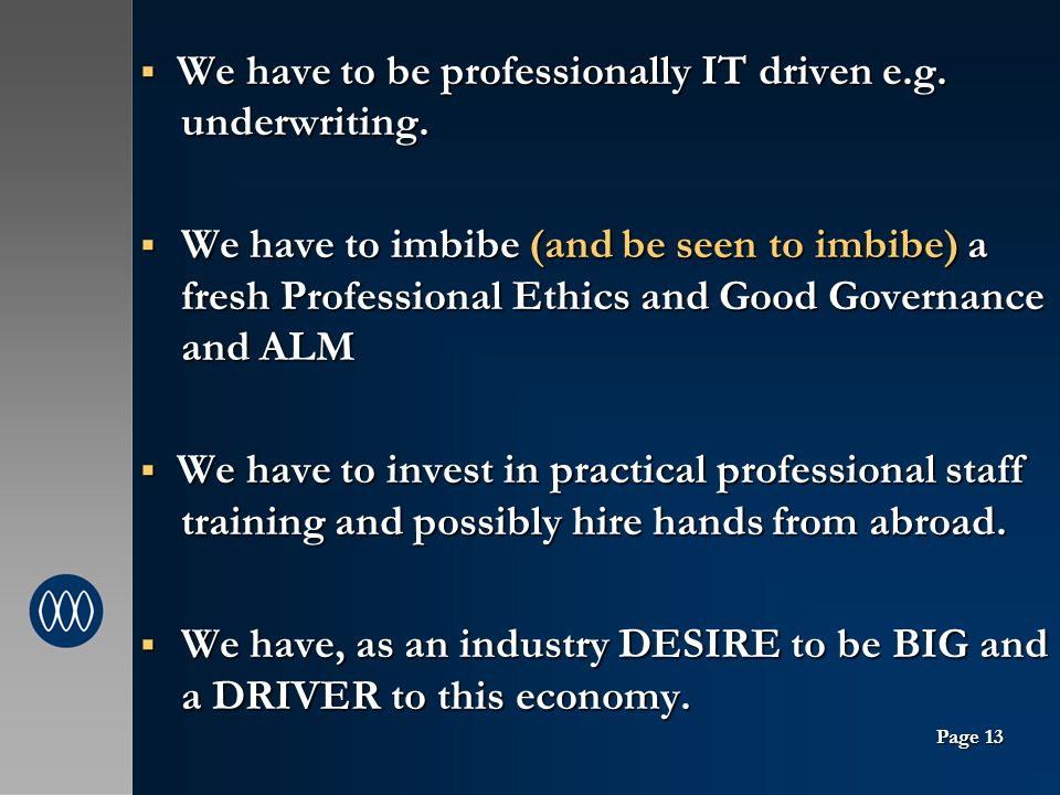 We have to be professionally IT driven e.g. underwriting.