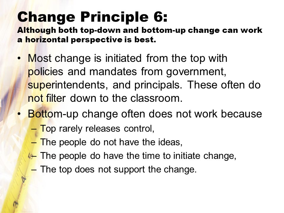 Change Principle 6: Although both top-down and bottom-up change can work a horizontal perspective is best.