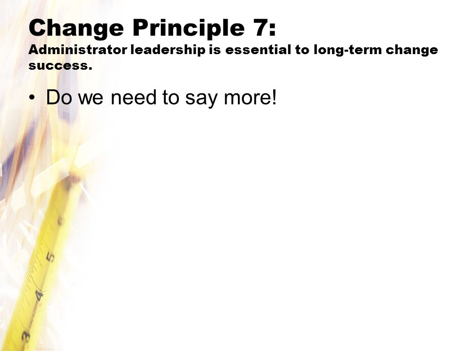 Change Principle 7: Administrator leadership is essential to long-term change success.