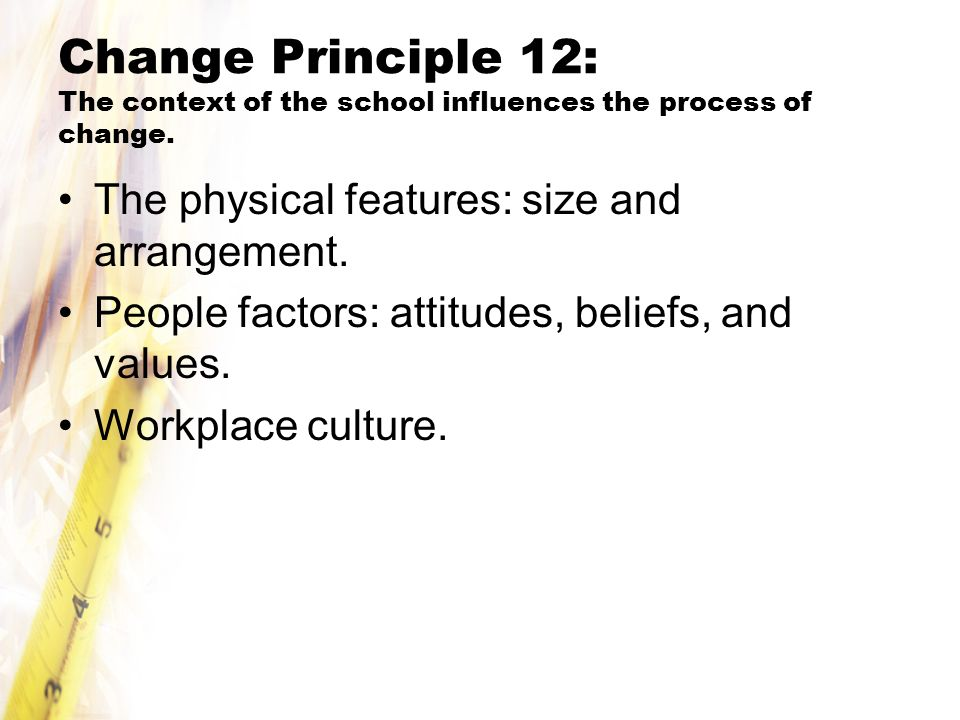 Change Principle 12: The context of the school influences the process of change.